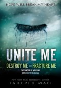 Unite Me (Destroy Me + Fracture Me). The Juliette Chronicles 1.5 & 2.5