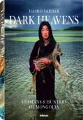 Dark Heavens. Shamans & Hunters of Mongolia