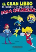 El gran libro de superhéroes y superheroínas para colorear