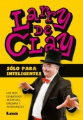 Larry de Clay. Sólo para inteligentes.